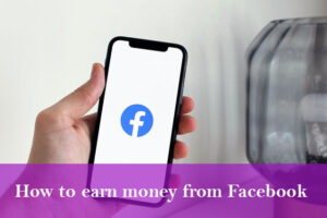 Read more about the article 8 ways on How to earn money from Facebook!